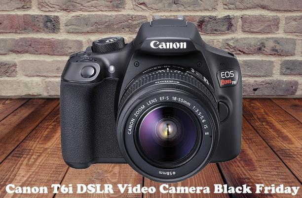 Canon T6i DSLR Video Camera Black Friday
