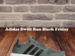 Adidas Swift Run Black Friday